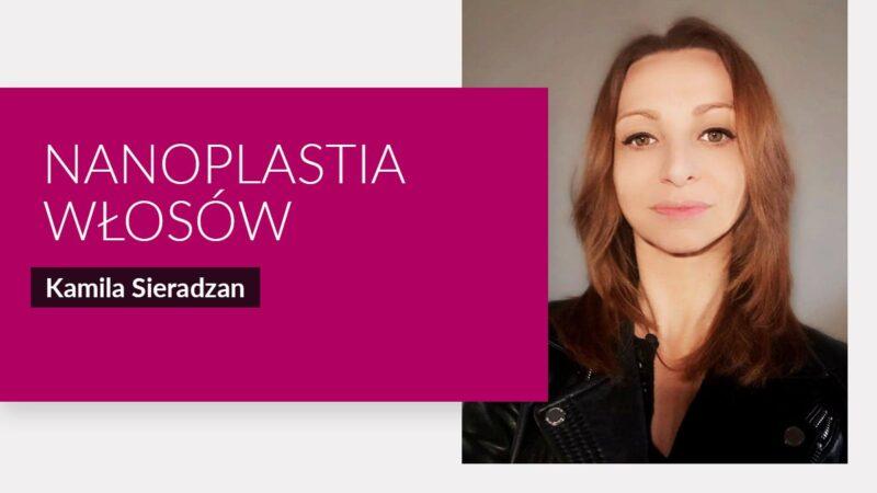 Okiem eksperta: nanoplastia włosów. Odpowiada Kamila Sieradzan
